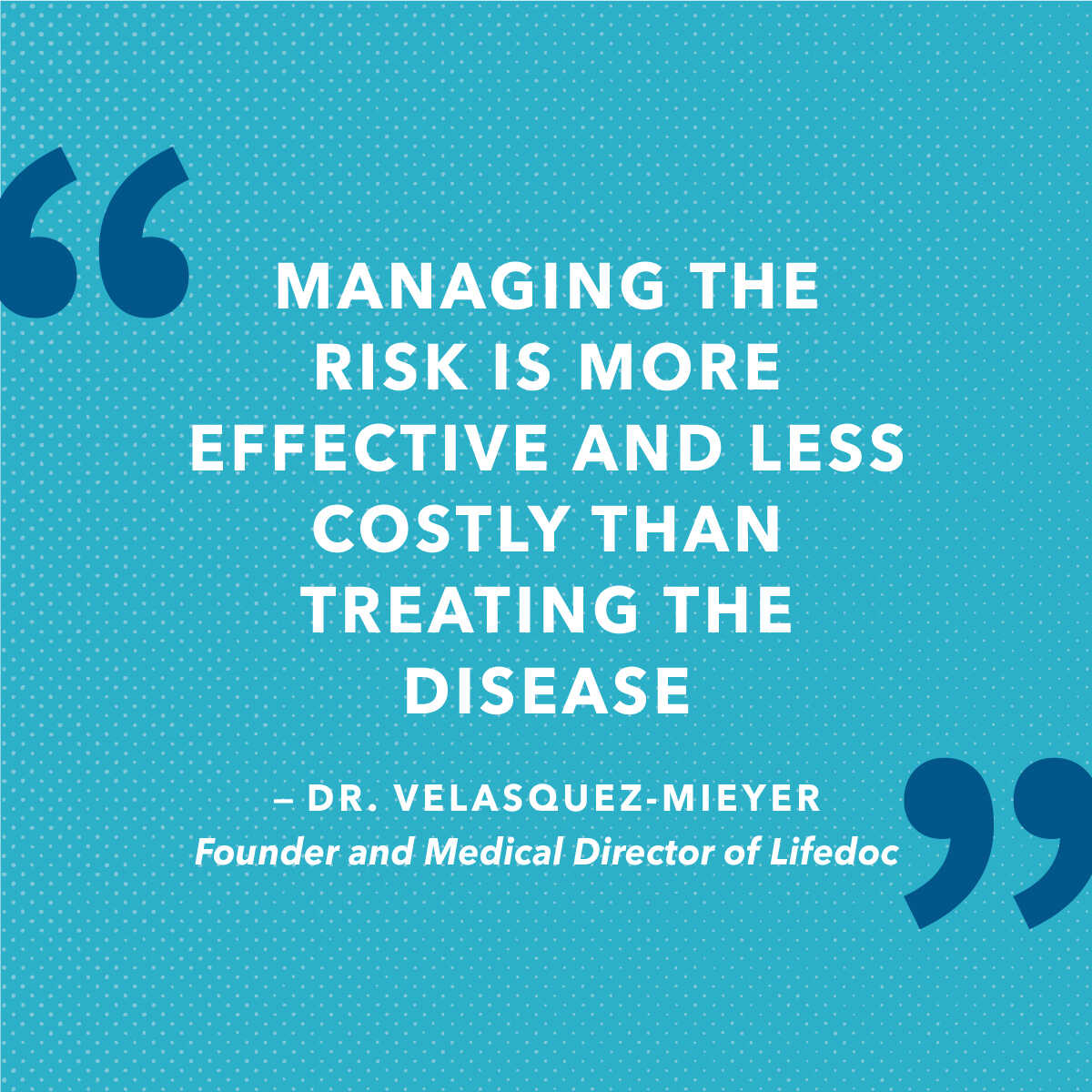 Managing the risk is more effective and less costly than treating the disease.